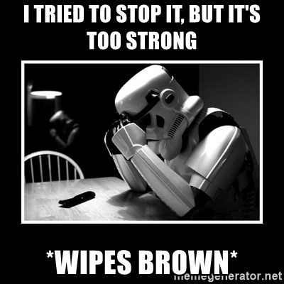 Sad Trooper - I tried to stop it, but it's too strong *wipes Brown*