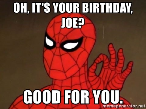 Spiderman Approves - Oh, It's your birthday, joe? good for you.
