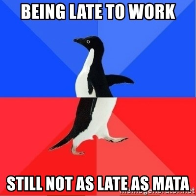 Socially Awkward to Awesome Penguin - Being late to work Still not as late as mata