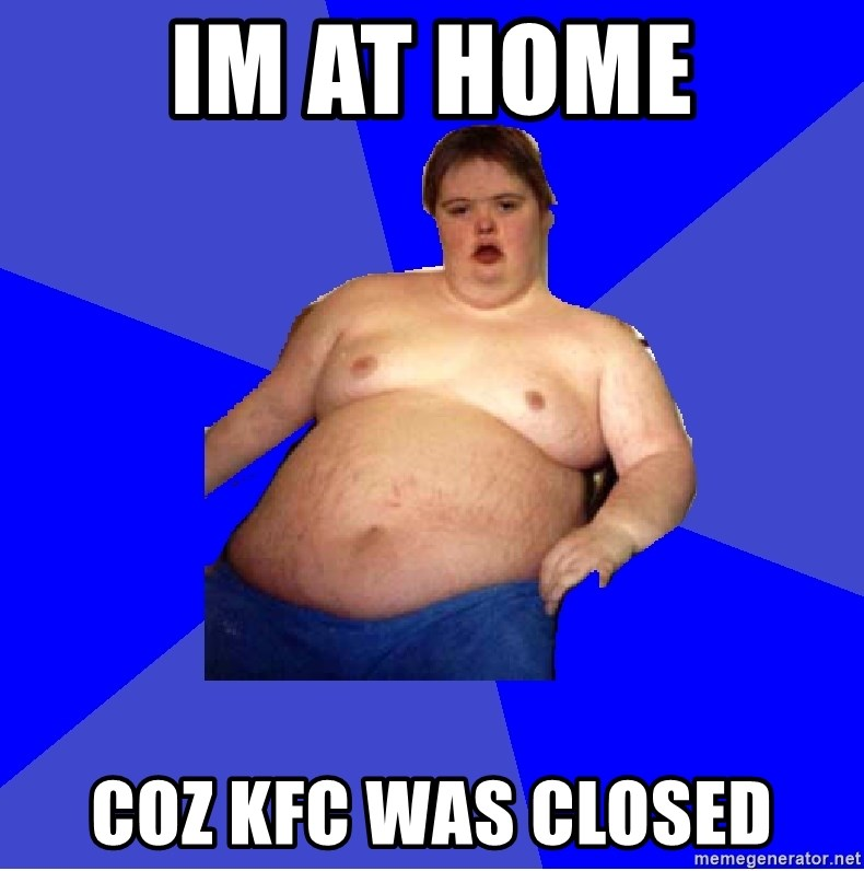 Chubby Fat Boy - im at home coz kfc was closed
