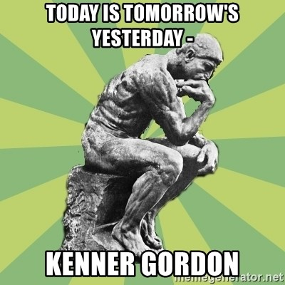 Overly-Literal Thinker - Today is tomorrow's yesterday - Kenner Gordon