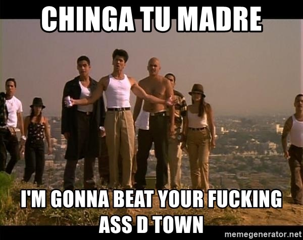 Blood in blood out - chinga tu madre I'm gonna beat your fucking ass d town