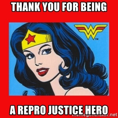wonder woman - thank you for being a repro justice hero
