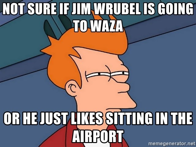 Futurama Fry - not sure if Jim Wrubel is going to Waza or he just likes sitting in the airport