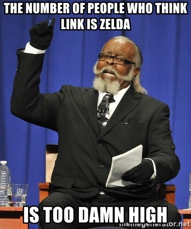 Rent Is Too Damn High - The number of people who think link is zelda is too damn high