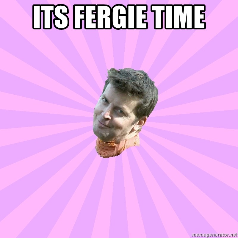 Sassy Gay Friend - ITS FERGIE TIME