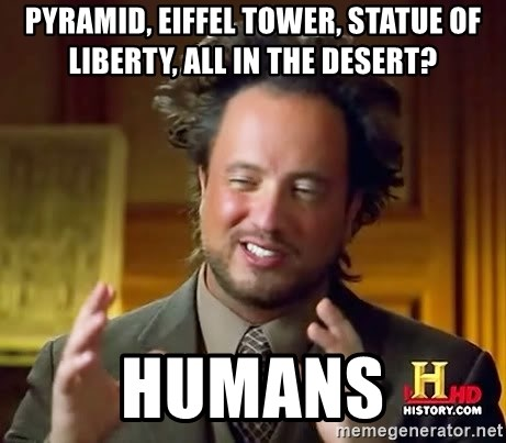 Ancient Aliens - Pyramid, eiffel tower, statue of liberty, all in the desert? Humans