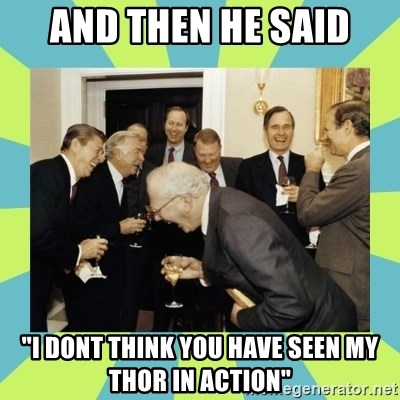 "reagan white house laughing - And then he said ""I dont think you have seen my thor in action"""