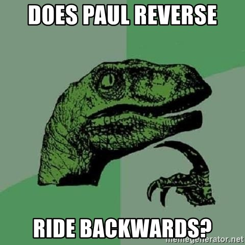 Philosoraptor - does paul reverse ride backwards?