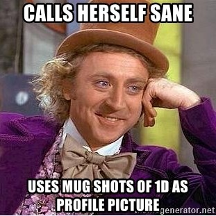 Willy Wonka - CALLS HERSELF SANE USES MUG SHOTS OF 1D AS PROFILE PICTURE