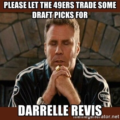 Dear sweet tiny baby Jesus - Please let the 49ers tRade some draft picks for Darrelle revis