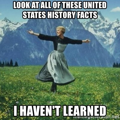 sound of music - Look at all of these united states history facts  I haven't leArned