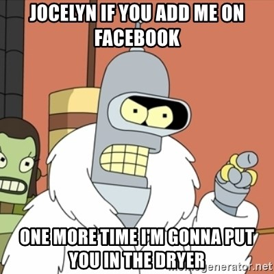 bender blackjack and hookers - JOCELYN IF YOU ADD ME ON FACEBOOK  ONE MORE TIME I'M GONNA PUT YOU IN THE DRYER