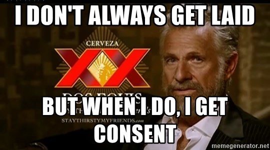 Dos Equis Man - I don't always get laid But when i do, i get consent