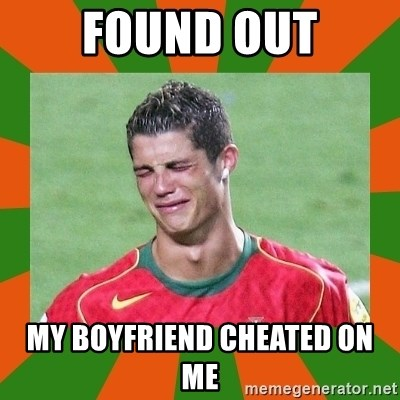 cristianoronaldo - FOUND OUT MY BOYFRIEND CHEATED ON ME