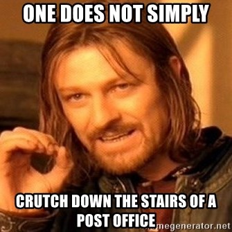 One Does Not Simply - one does not simply crutch down the stairs of a post office