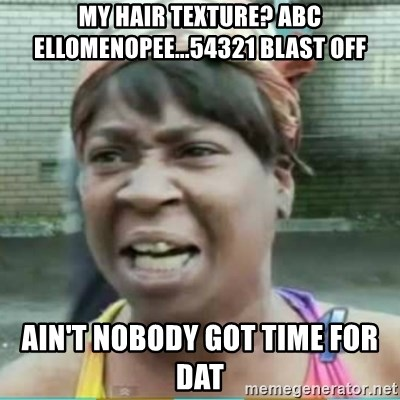 Sweet Brown Meme - My hair texture? abc ellomenopee...54321 blast off ain't nobody got time for dat