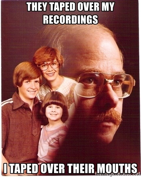 Vengeance Dad - They taped over my recordings i taped over their mouths