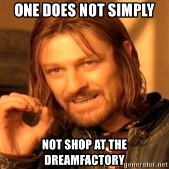 One Does Not Simply - One Does not simply  not shop at the dreamfactory