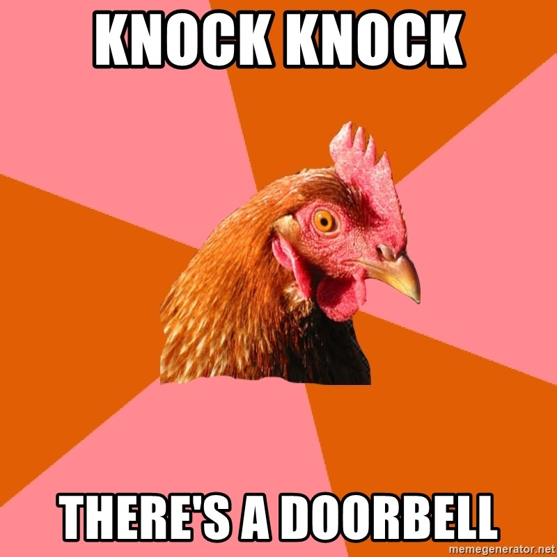 Anti Joke Chicken - knock knock  there's a doorbell