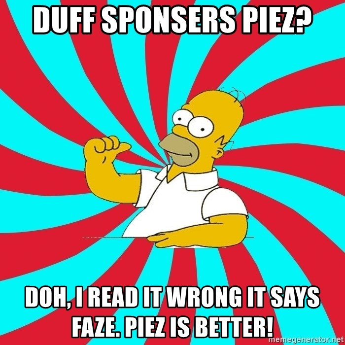 Frases Homero Simpson - DUFF SPONSERS PIEZ? DOH, I READ IT WRONG IT SAYS FAZE. PIEZ IS BETTER!
