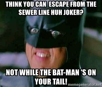 Goddamn Batman - Think you can  escape from the sewer line huh joker? not while the BAT-MAN 's on your tail!