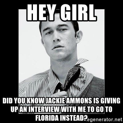 Hey Girl (Joseph Gordon-Levitt) - hey girl did you know jackie ammons is giving up an interview with me to go to florida instead?