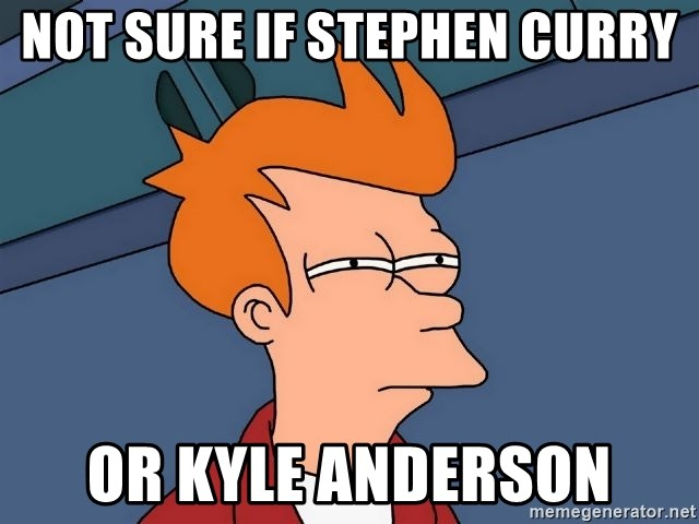 Futurama Fry - not sure if stephen curry or Kyle Anderson