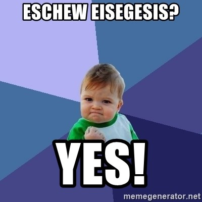 Success Kid - Eschew Eisegesis? Yes!