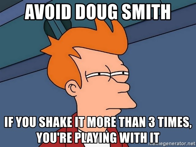 Futurama Fry - AVOID DOUG SMITH IF YOU SHAKE IT MORE THAN 3 TIMES, YOU'RE PLAYING WITH IT