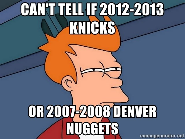Futurama Fry - Can't tell if 2012-2013 knicks Or 2007-2008 denver nuggets