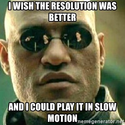 What If I Told You - I wish the resolution was better and i could play it in slow motion