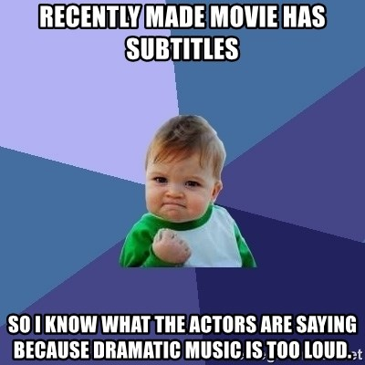 Success Kid - Recently made movie has subtitles So i know what the actors are saying because dramatic music is too loud.