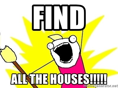 X ALL THE THINGS - find all the houses!!!!!