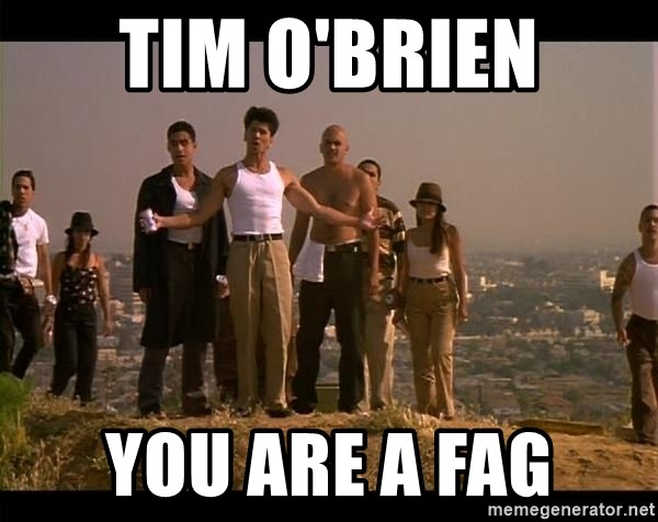 Blood in blood out - Tim o'briEn You are a fag