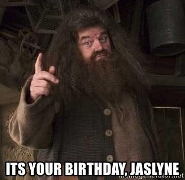 Hagrid -  its your birthday, Jaslyne