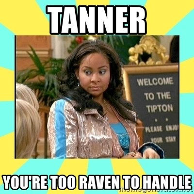 That's so Raven - Tanner You're too raven to handle
