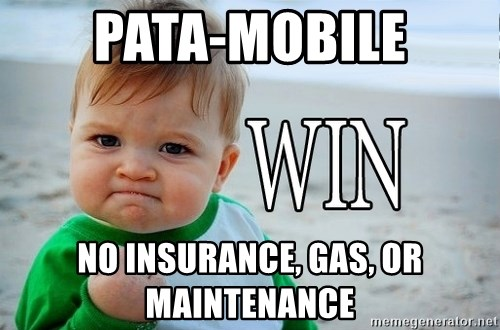 Win Baby - Pata-Mobile No insurance, gas, or maintenance