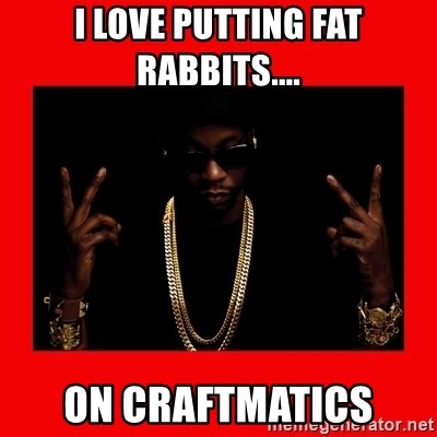 2 chainz valentine - I LOVE PUTTING FAT RABBITS.... ON CRAFTMATICS