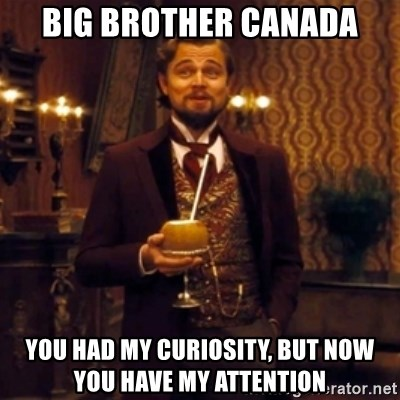 Django Unchained Attention - Big bRother CanAda You had my curiosity, but Now you have my attention