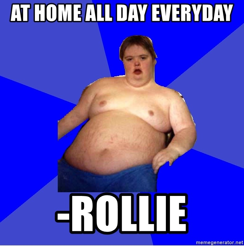 Chubby Fat Boy - at home all day everyday -rollie