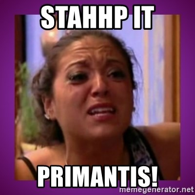 Stahp It Mahm  - stahhp it primantis!
