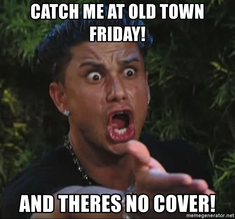 Pauly D - catch me at old town Friday! and theres no cover!