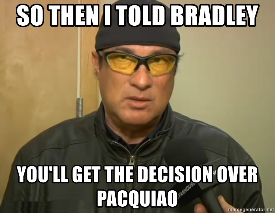 Steven Seagal Mma - so then i told bradley you'll get the decision over pacquiao