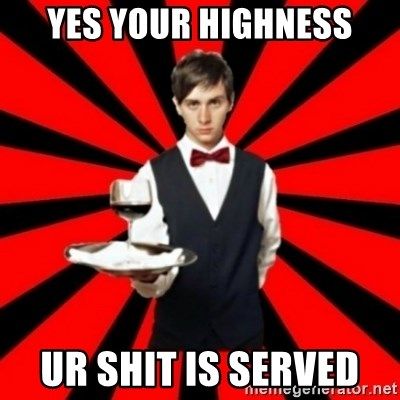 typical_off - YES YOUR HIGHNESS UR SHIT IS SERVED