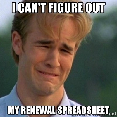 Crying Dawson - I can't figure out my renewal spreadsheet