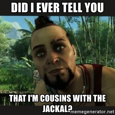 Vaas Confides With You - Did I ever tell you That I'm cousins with The jackal?