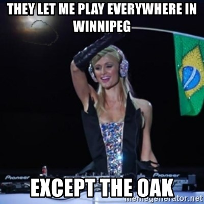 paris hilton dj - they let me play everywhere in winnipeg except the oak