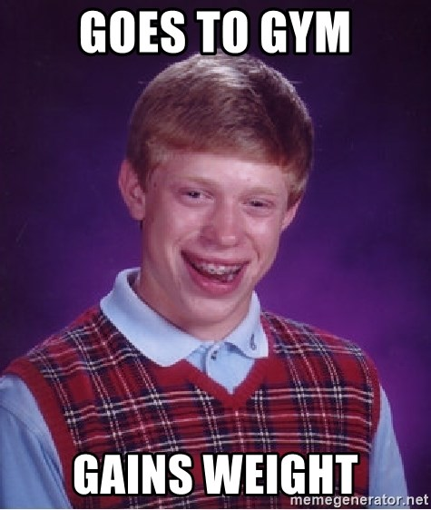 Bad Luck Brian - goes to gym gains weight