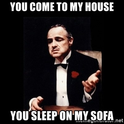 The Godfather - YoU come to my house You sleep on my sofa